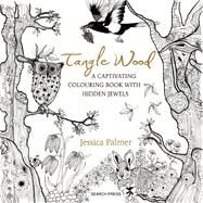 Tangle Wood A Captivating Colouring Book with Hidden Jewels by Palmer, Jessica, 9781782213536