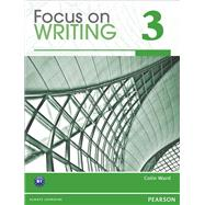 Focus on Writing 3 by Ward, Colin, 9780132313537