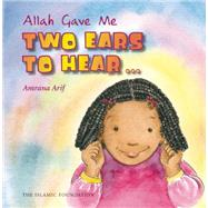Allah Gave Me Two Ears to Hear by Arif, Amrana; Clarke, Asiya, 9780860373537
