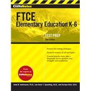 Cliffsnotes Ftce Elementary Education, K-6 by Andreasen, Janet B., Ph.D.; Spalding, Lee-Anne T.; Ortiz, Enrique, 9780544313538