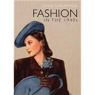 Fashion in the 1940s by Shrimpton, Jayne, 9780747813538