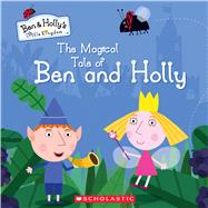 The Magical Tale of Ben and Holly (Ben & Holly's Little Kingdom) by Astley, Neville; Baker, Mark; Eone, 9781338223538
