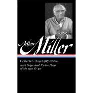Arthur Miller: Collected Plays 1987-2004 with Stage and Radio Plays of the 1930s & 40s by Miller, Arthur; Kushner, Tony, 9781598533538