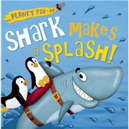 Planet Pop-up: Shark Makes a Splash! by Litton, Jonathan; Anderson, Nicola, 9781626863538