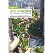 Green Infrastructure for Landscape Planning: Integrating Human and Natural Systems by Austin; Gary, 9780415843539