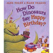 How Do Dinosaurs Say Happy Birthday? by Yolen, Jane; Teague, Mark, 9780545153539