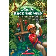 Race the Wild #1: Rain Forest Relay by Earhart, Kristin, 9780545773539