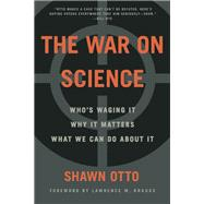 The War on Science Who's Waging It, Why It Matters, What We Can Do About It by Otto, Shawn Lawrence, 9781571313539
