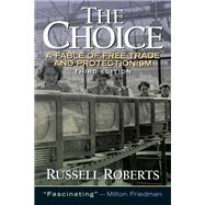 The Choice A Fable of Free Trade and Protection by Roberts, Russell, 9780131433540