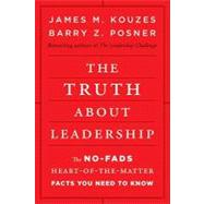 The Truth about Leadership The No-fads, Heart-of-the-Matter Facts You Need to Know by Kouzes, James M.; Posner, Barry Z., 9780470633540