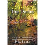 Love's True Destiny by Byers, P. L., 9781504973540