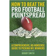 How to Beat the Pro Football Pointspread: A Comprehensive, No-nonsense Guide to Picking NFL Winners by Smith, Bobby, 9781632203540