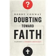 Doubting Toward Faith: The Journey to Confident Christianity by Conway, Bobby, 9780736963541
