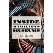Inside Hamilton's Museums by Goddard, John, 9781459733541