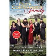 The Duck Commander Family How Faith, Family, and Ducks Built a Dynasty by Robertson, Willie; Robertson, Korie; Schlabach, Mark, 9781476703541