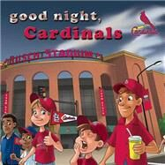 Good Night, Cardinals by Epstein, Brad M.; Walstead, Curt, 9781607303541