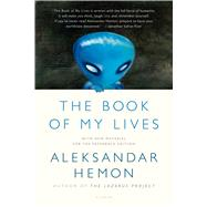 The Book of My Lives by Hemon, Aleksandar, 9781250043542