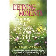 Defining Moments Coping With the Loss of a Child by Warner, Melanie; Smith, Sherman, 9781942603542