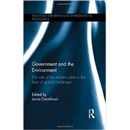 Government and the Environment: The Role of the Modern State in the Face of Global Challenges by Castellucci; Laura, 9780415633543