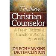 The New Christian Counselor: A Fresh Biblical and Transformational Approach by Hawkins, Ron; Clinton, Tim, 9780736943543