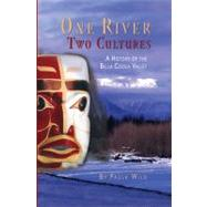 One River, Two Cultures : A History of the Bella Coola Valley by Wild, Paula, 9781550173543