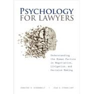Psychology for Lawyers: Understanding the Human Factors in Negotiation, Litigation and Decision Making by Robbennolt, Jennifer K.; Sternlight, Jean R., 9781614383543