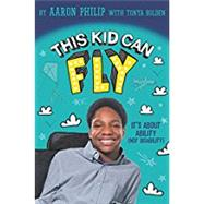 This Kid Can Fly by Philip, Aaron; Bolden, Tonya (CON), 9780062403544