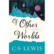 Of Other Worlds by Lewis, C. S., 9780062643544