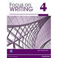 Focus on Writing 4 Student Book by Beaumont, John, 9780132313544