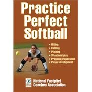 Practice Perfect Softball by National Fastpitch Coaches Association; Graf, JoAnne, Ph.D., 9781492513544