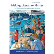 Making Literature Matter: An Anthology for Readers and Writers by Schilb, John; Clifford, John, 9780312653545