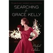 Searching for Grace Kelly by Callahan, Michael, 9780544313545
