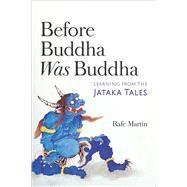 Before Buddha Was Buddha by Martin, Rafe, 9781614293545