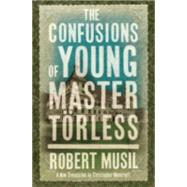 The Confusions of Young Master Törless by Musil, Robert; Moncrieff, Christopher, 9781847493545