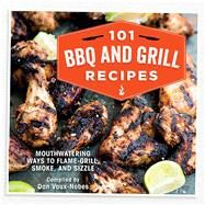 101 BBQ and Grill Recipes: Mouthwatering Ways to Flame-grill, Smoke, and Sizzle by Vaux-nobes, Dan, 9781909313545