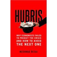 Hubris: Why Economists Failed to Predict the Crisis and How to Avoid the Next One by Desai, Meghnad, 9780300213546