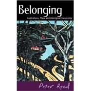 Belonging: Australians, Place and Aboriginal Ownership by Peter Read, 9780521773546