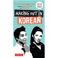 Making Out in Korean by Constantine, Peter; Baik, Gene; Kingdon, Laura; Backe, Chris, 9780804843546