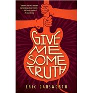 Give Me Some Truth by Gansworth, Eric, 9781338143546
