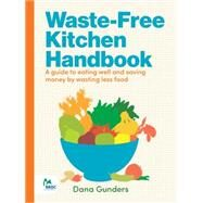 Waste Free Kitchen Handbook by Gunders, Dana, 9781452133546