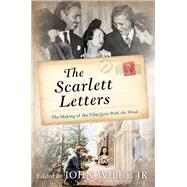 The Scarlett Letters The Making of the Film Gone With the Wind by Wiley, John, Jr., 9781493033546