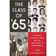 The Class of '65: A Student, a Divided Town, and the Long Road to Forgiveness by Auchmutey, Jim, 9781610393546