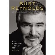 But Enough About Me by Reynolds, Burt; Winokur, Jon, 9780399173547