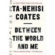 Between the World and Me by Coates, Ta-Nehisi, 9780812993547