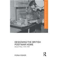 Designing the British Post-War Home: Kenneth Wood, 1948-1968 by Fisher; Fiona, 9780415823548