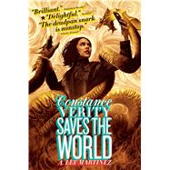 Constance Verity Saves the World by Martinez, A. Lee, 9781481443548