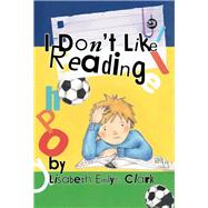 I Don't Like Reading by Clark, Lisabeth Emlyn, 9781785923548