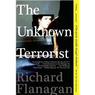 The Unknown Terrorist A Novel by Flanagan, Richard, 9780802143549
