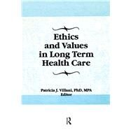 Ethics and Values in Long Term Health Care by Villani; Patricia, 9781138993549