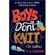 Boys Don't Knit (In Public) by Easton, T. S., 9781250073549